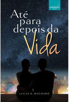 Até Para Depois Da Vida - Machado,Lucas R. | Hoshan.org