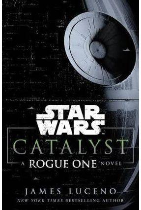 Star Wars Catalyst - A Rogue One Novel - James Luceno | Hoshan.org