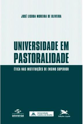 Universidade Em Pastoralidade - Ética Nas Instituições de Ensino Superior - Oliveira,José Lisboa Moreira pdf epub