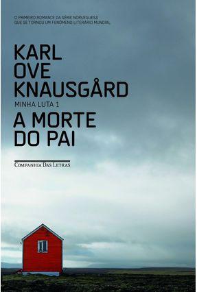 A Morte do Pai - Minha Luta 1 - 2ª Ed. 2015 - Knausgaard,Karl Ove | Hoshan.org