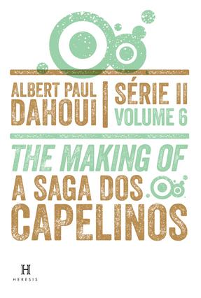 The Making Off  - Saga Dos Capelinos - Serie II -  Vol. 6 - Dahoui,Albert  Paul pdf epub