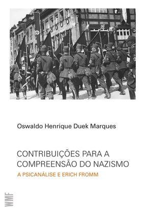 Contribuições Para A Compreensão Do Nazismo - A Psicanálise E Erich Fromm - Marques,Oswaldo Henrique Duek   Hoshan.org