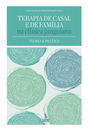 Terapia de Casal na Clínica Junguiana - Teoria e Prática - Vanda Lucia Di Yorio Benedito | Tagrny.org