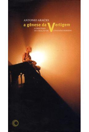 A Gênese da Vertigem - o Processo de Criação de o Paraíso Perdido - Araújo,Antonio | Nisrs.org