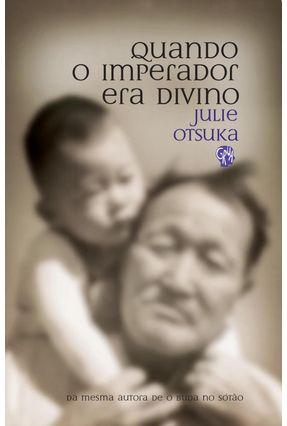 Quando o Imperador Era Divino - Otsuka,Julie | Hoshan.org