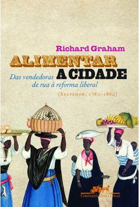 Alimentar A Cidade - Graham,Richard | Tagrny.org
