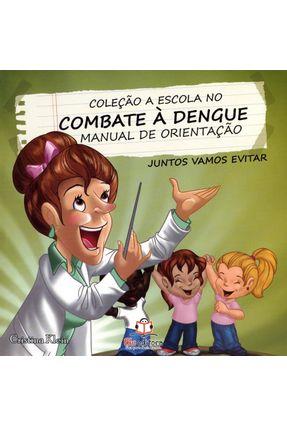 Manual de Orientação - Col. a Escola No Combate À Dengue - Klein,Cristina | Hoshan.org