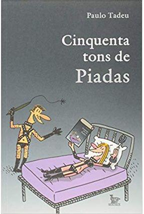 Cinquenta Tons de Piadas - Tadeu,Paulo | Hoshan.org