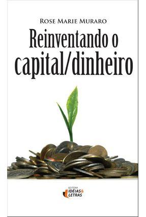 Reinventando o Capital/ Dinheiro - Muraro,Rose Marie | Tagrny.org