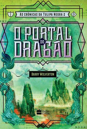 o Portal Do Dragão - As Crônicas Da Tulipa Negra - Livro 2 - Wolverton,Barry pdf epub