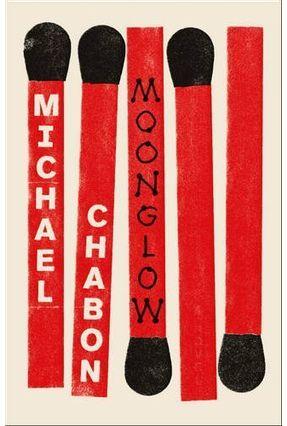 Moonglow - Chabon,Michael   Hoshan.org
