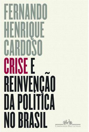 Crise E Reinvenção Da Política No Brasil - Cardoso,Fernando Henrique Oliveira,Miguel Darcy De Fausto,Sergio   Hoshan.org