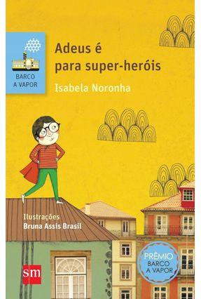 Adeus e Para Super-Heróis - Col. Barco A Vapor - Série Branca - 2ª Ed. 2016 - Isabela Noronha pdf epub