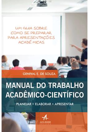 Manual do Trabalho Acadêmico-Científico - Planejar, Elaborar e Apresentar - Souza,Genival E. De pdf epub