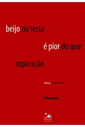 Beijo na Testa É Pior do Que Separação - Pena,Felipe | Hoshan.org