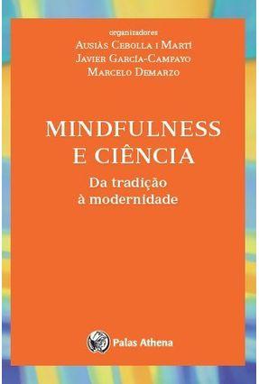 Mindfulness e Ciencia da Tradição A Modernidade - Demarzo,Marcelo | Tagrny.org
