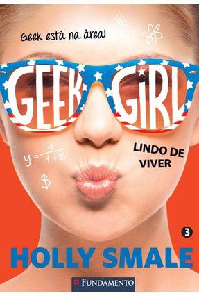Geek Girl - Livro 3 - Lindo de Viver - Smale,Holly | Hoshan.org