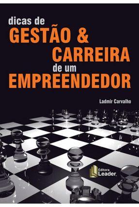 Dicas De Gestão & Carreira De Um Empreendedor - Ladmir Carvalho   Nisrs.org