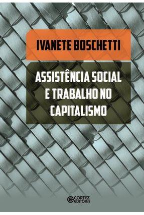 Assistência Social e Trabalho No Capitalismo - Boschetti,Ivanete   Tagrny.org