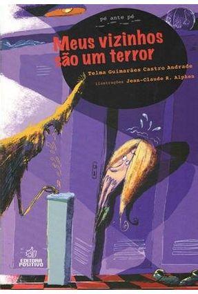 Meus Vizinhos São Um Terror - 2ª Ed. 2012 - Col. Pé Ante Pé - Andrade,Telma Guimarães Castro   Nisrs.org
