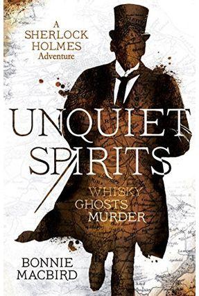 Unquiet Spirits - Whisky, Ghosts, Murder - A Sherlock Holmes Adventure - Macbird,Bonnie   Hoshan.org