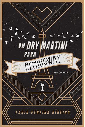 Um Dry Martini Para Hemingway - Ribeiro ,Fabio Pereira | Tagrny.org