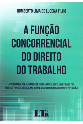 A Função Concorrencial Do Direito Do Trabalho - Lucena Filho,Humberto Lima De | Tagrny.org