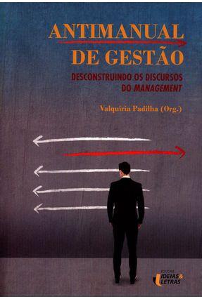 Antimanual de Gestão - Desconstruindo Os Discursos do Management - Padilha,Valquíria   Tagrny.org