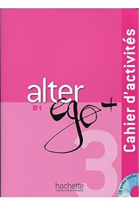 Alter Ego + Niveau 3 - Cahier d'activités + CD audio - Dollez,Catherine | Tagrny.org