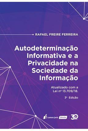 Autodeterminação Informativa E A Privacidade Na Sociedade Da Informação - Atualizado Com A Lei N° 13.709/18 - Ferreira,Rafael Freire | Tagrny.org