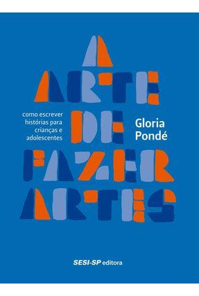 A Arte de Fazer Artes - Como Escrever Histórias Para Crianças e Adolescentes - Pondé,Gloria   Hoshan.org