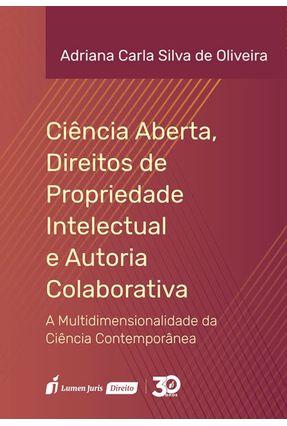 Ciência Aberta, Direitos De Propriedade Intelectual E Autoria Colaborativa - Oliveira,Adriana Carla Silva De   Tagrny.org