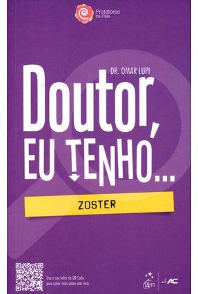 Edição antiga - Doutor, Eu Tenho... Zoster - Col. Protetores da Pele - Lupi,Omar pdf epub