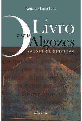 Livro e Seus Algozes, O: Razões da Desrazão - Ronaldo Lima Lins pdf epub