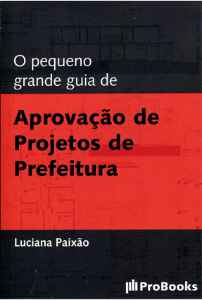 O Pequeno Grande Guia de Aprovação de Projetos de Prefeitura - Paixão,Luciana   Hoshan.org