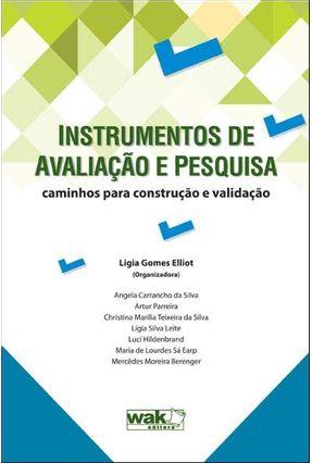 Instrumentos de Avaliação e Pesquisa - Caminhos Para Construção e Validação - Elliot,Ligia Gomes | Tagrny.org