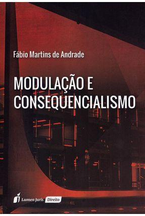 Modulação e Consequencialismo - Andrade,Fábio Martins de | Nisrs.org
