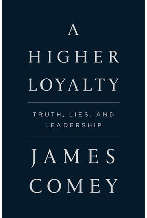 A Higher Loyalty - Truth, Lies, And Leadership - Comey,James | Hoshan.org