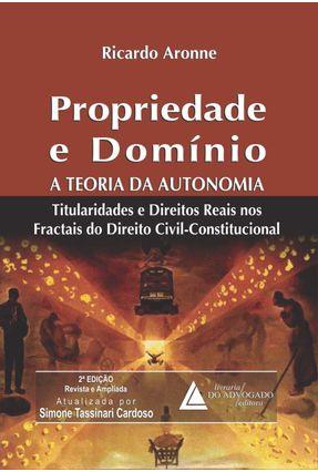 Propriedade e Domínio - A Teoria da Autonomia - 2ª Ed. 2014 - Aronne,Ricardo pdf epub