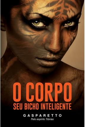O Corpo Seu Bicho Inteligente - Gasparetto,Luiz pdf epub