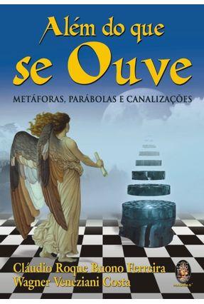 Além do Que Se Ouve - Metáforas, Parábolas e Canalizações - Costa,Wagner Veneziani pdf epub