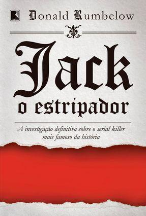 Jack, O Estripador: A Investigação Definitiva Sobre O Serial Killer Mais Famoso Da História - Rumbelow,Donald pdf epub
