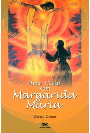 Rezar 15 Dias Com Margarida Maria - Dufour,Gérard | Hoshan.org