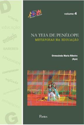 Na Teia de Penélope - Metáforas na Educação - Vol. 4 - Ribeiro,Ormezinda Maria | Hoshan.org