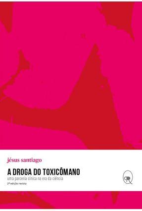 A Droga do Toxicomano - Uma Parceria Cínica na Era da Ciência - Santiago,Jesus   Hoshan.org