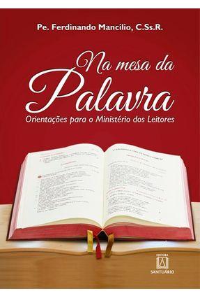 Na Mesa Da Palavra - Orientação Para O Ministério Dos Leitores - Mancilio,Pe. Ferdinando | Tagrny.org