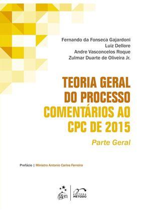 Teoria Geral do Processo Comentários ao CPC de 2015 - Parte Geral - DA FONSECA GAJARDONI,FERNANDO Dellore,Luiz Roque,Andre Vasconcelos | Nisrs.org