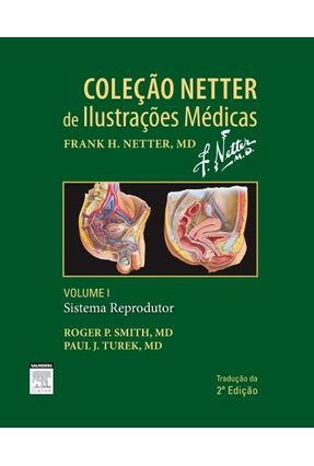 Sistema Reprodutor - Vol. 1 - Col. Netter de Ilustrações Médicas - 2ª Ed. 2015 - Smith,Roger P. Netter,Frank H. Turek,Paul J. | Tagrny.org
