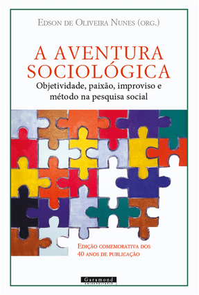 A Aventura Sociológica - Objetividade, Paixão, Improviso e Método na Pesquisa Social - Nunes,Edson De Oliveira | Nisrs.org
