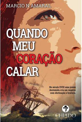 Quando Meu Coração Calar - Col. Viagens na Ficção - Amaral,Marcio N. | Tagrny.org